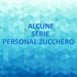 ALCUNE SERIE PERSONAL ZUCCHERO